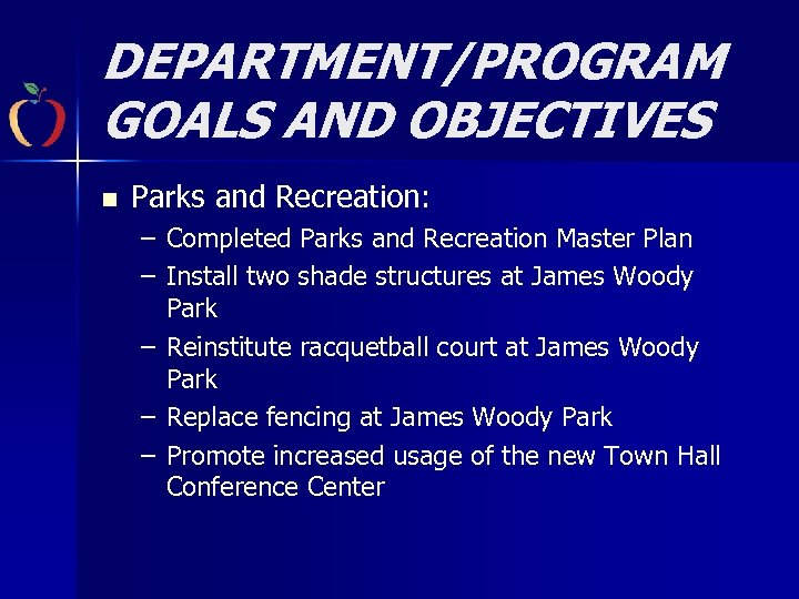 DEPARTMENT/PROGRAM GOALS AND OBJECTIVES n Parks and Recreation: – Completed Parks and Recreation Master