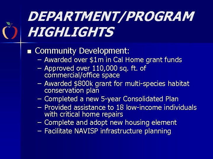 DEPARTMENT/PROGRAM HIGHLIGHTS n Community Development: – Awarded over $1 m in Cal Home grant
