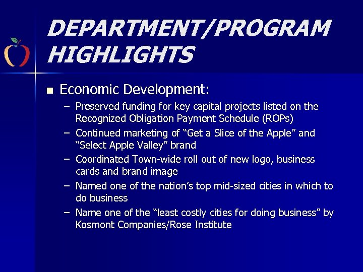 DEPARTMENT/PROGRAM HIGHLIGHTS n Economic Development: – Preserved funding for key capital projects listed on