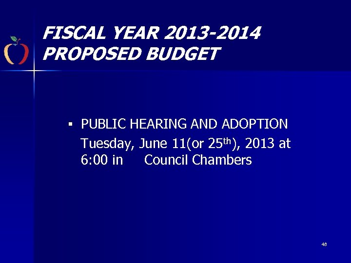 FISCAL YEAR 2013 -2014 PROPOSED BUDGET § PUBLIC HEARING AND ADOPTION Tuesday, June 11(or