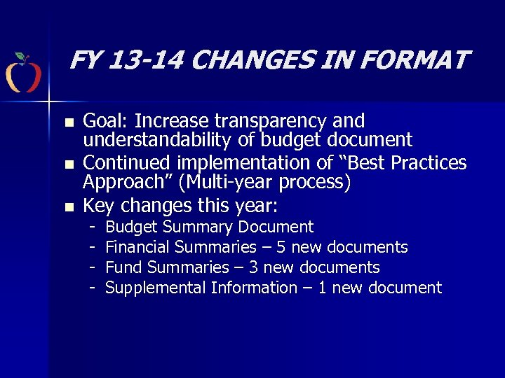 FY 13 -14 CHANGES IN FORMAT n n n Goal: Increase transparency and understandability