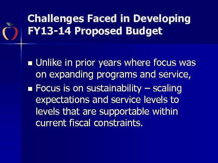 Challenges Faced in Developing FY 13 -14 Proposed Budget n n Unlike in prior