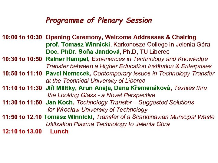 Programme of Plenary Session 10: 00 to 10: 30 Opening Ceremony, Welcome Addresses &