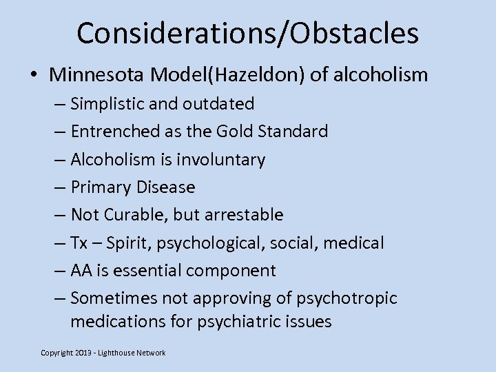 Considerations/Obstacles • Minnesota Model(Hazeldon) of alcoholism – Simplistic and outdated – Entrenched as the