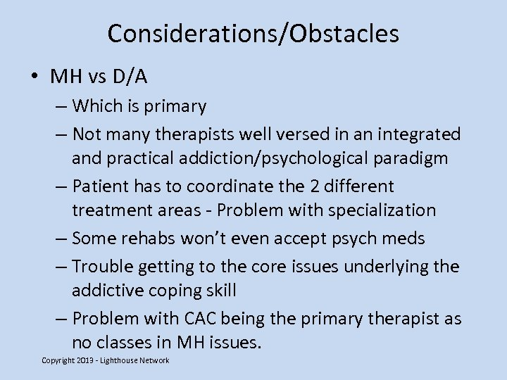 Considerations/Obstacles • MH vs D/A – Which is primary – Not many therapists well