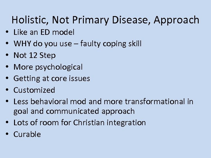 Holistic, Not Primary Disease, Approach Like an ED model WHY do you use –