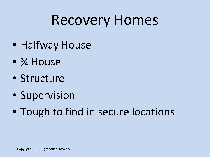 Recovery Homes • • • Halfway House ¾ House Structure Supervision Tough to find