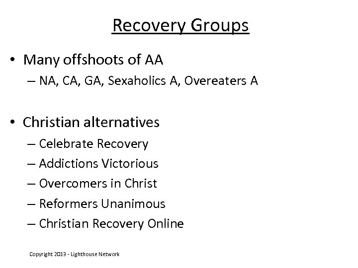 Recovery Groups • Many offshoots of AA – NA, CA, GA, Sexaholics A, Overeaters