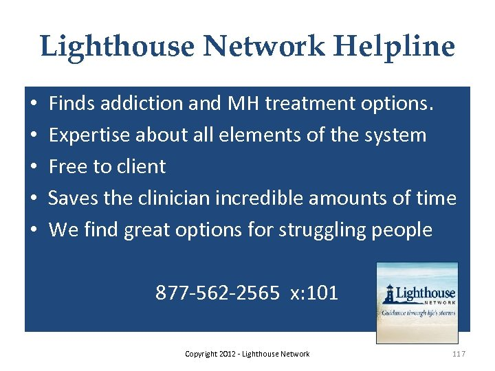 Lighthouse Network Helpline • • • Finds addiction and MH treatment options. Expertise about
