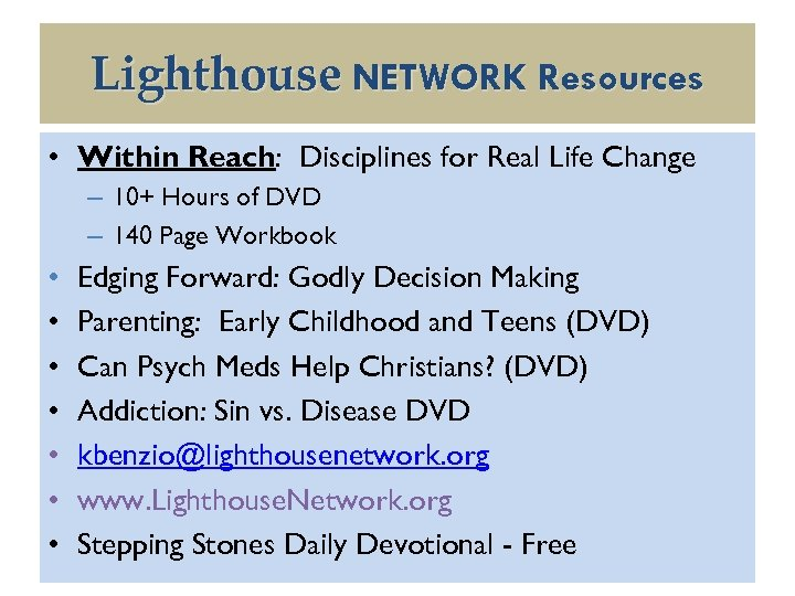 Lighthouse NETWORK Resources • Within Reach: Disciplines for Real Life Change – 10+ Hours