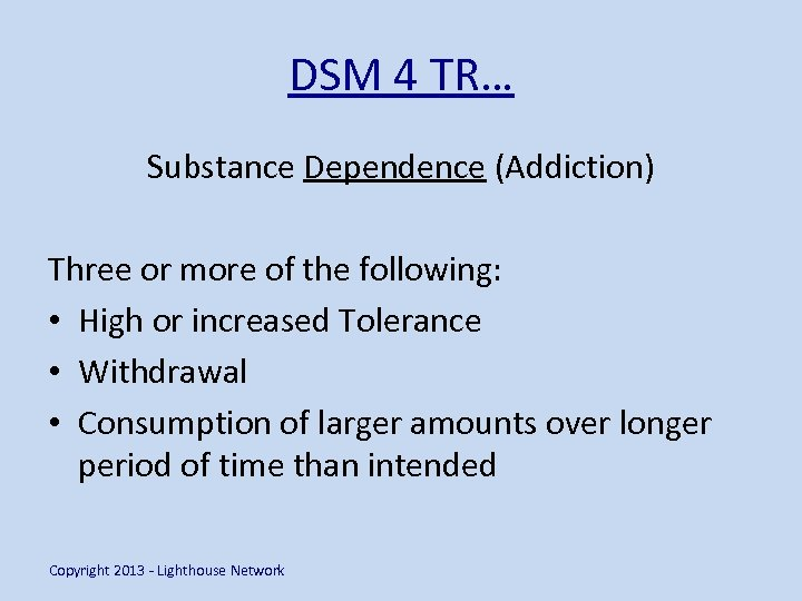 DSM 4 TR… Substance Dependence (Addiction) Three or more of the following: • High