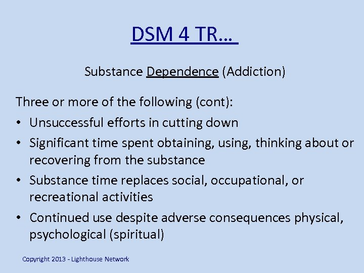 DSM 4 TR… Substance Dependence (Addiction) Three or more of the following (cont): •