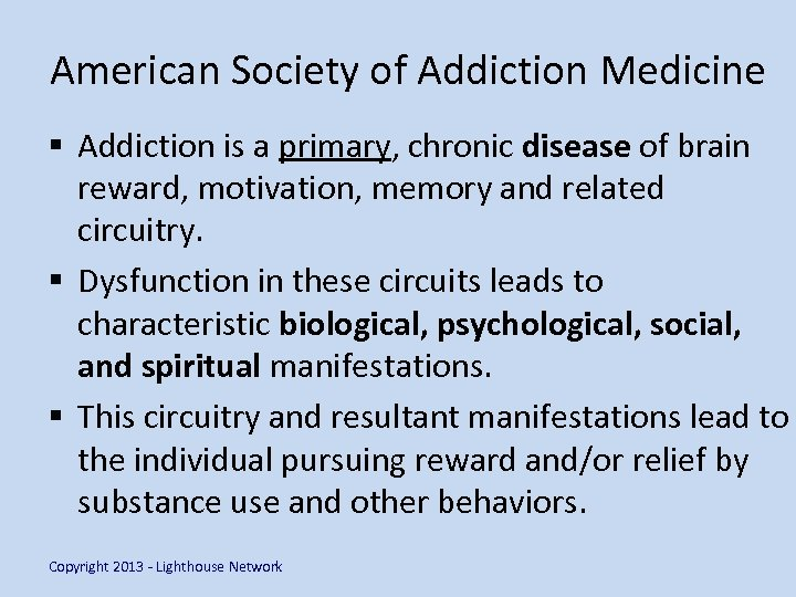 American Society of Addiction Medicine § Addiction is a primary, chronic disease of brain
