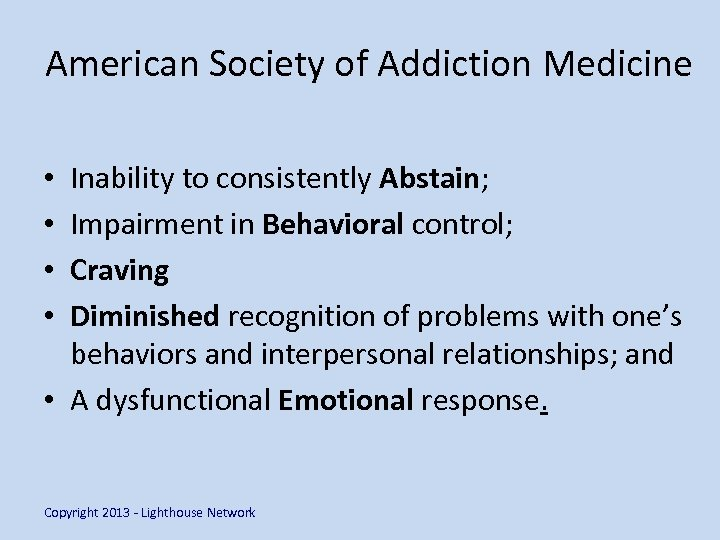 American Society of Addiction Medicine • • Inability to consistently Abstain; Impairment in Behavioral