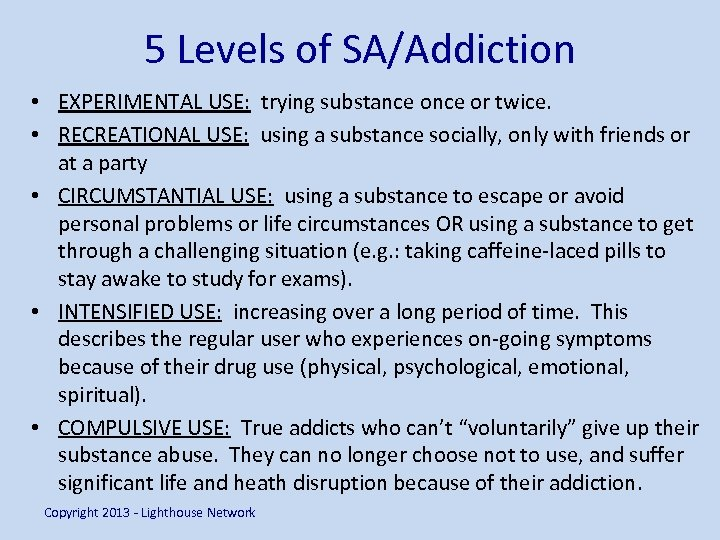 5 Levels of SA/Addiction • EXPERIMENTAL USE: trying substance or twice. • RECREATIONAL USE:
