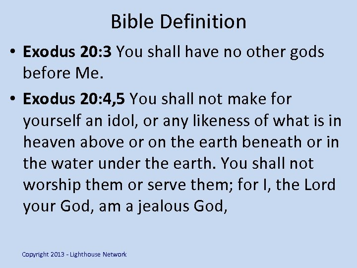 Bible Definition • Exodus 20: 3 You shall have no other gods before Me.