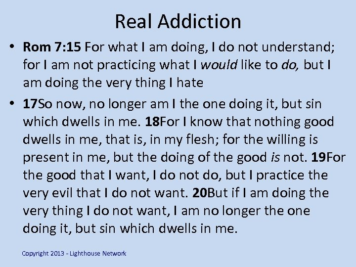 Real Addiction • Rom 7: 15 For what I am doing, I do not