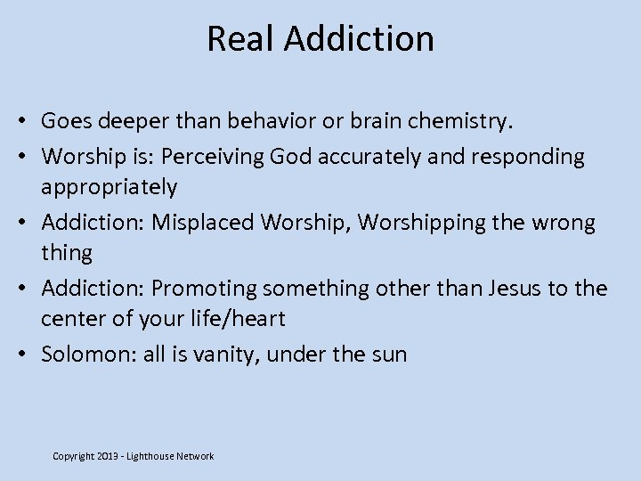 Real Addiction • Goes deeper than behavior or brain chemistry. • Worship is: Perceiving