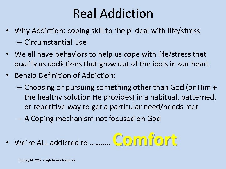 Real Addiction • Why Addiction: coping skill to 'help' deal with life/stress – Circumstantial