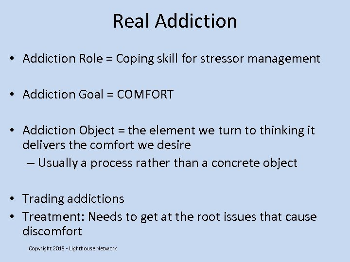Real Addiction • Addiction Role = Coping skill for stressor management • Addiction Goal