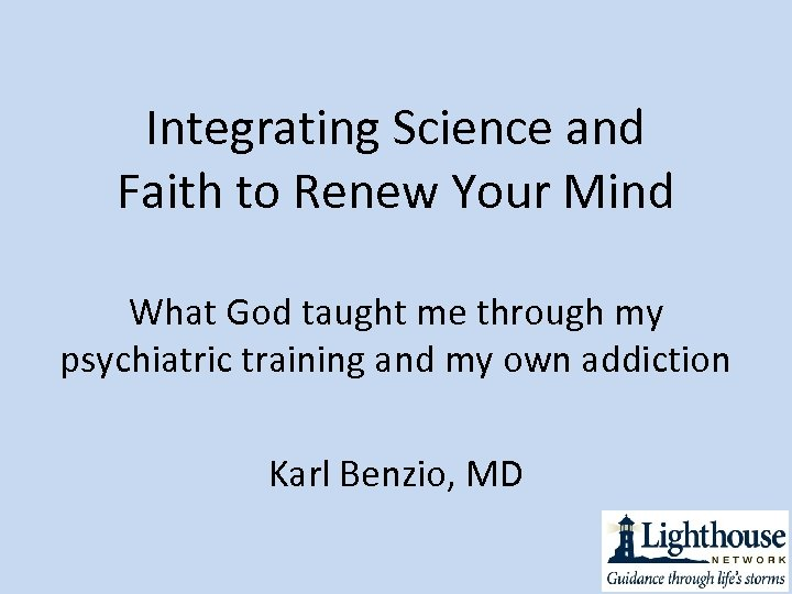 Integrating Science and Faith to Renew Your Mind What God taught me through my