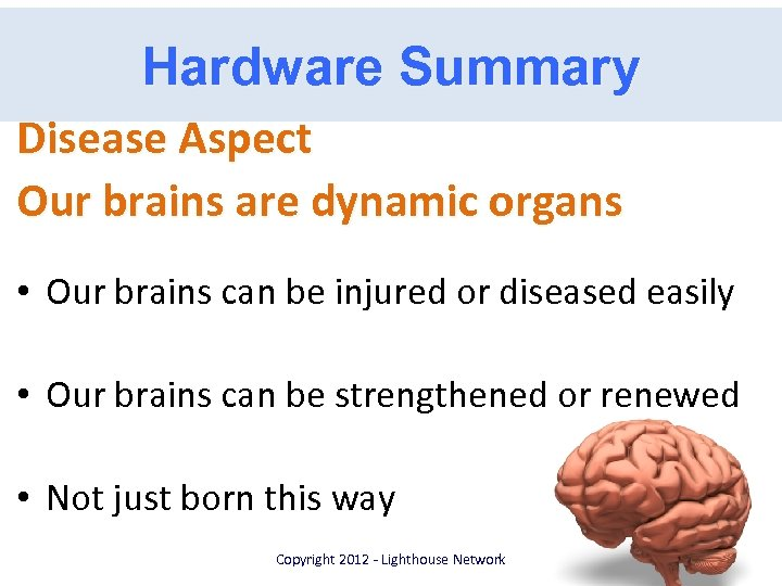 Hardware Summary Disease Aspect Our brains are dynamic organs • Our brains can be