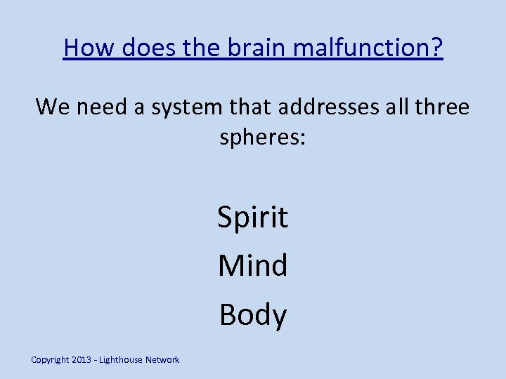 How does the brain malfunction? We need a system that addresses all three spheres: