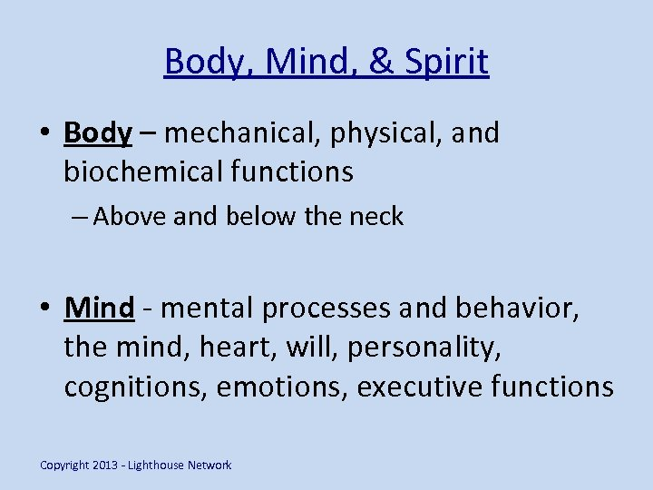 Body, Mind, & Spirit • Body – mechanical, physical, and biochemical functions – Above