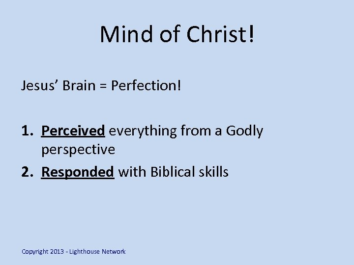 Mind of Christ! Jesus' Brain = Perfection! 1. Perceived everything from a Godly perspective