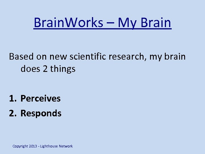 Brain. Works – My Brain Based on new scientific research, my brain does 2