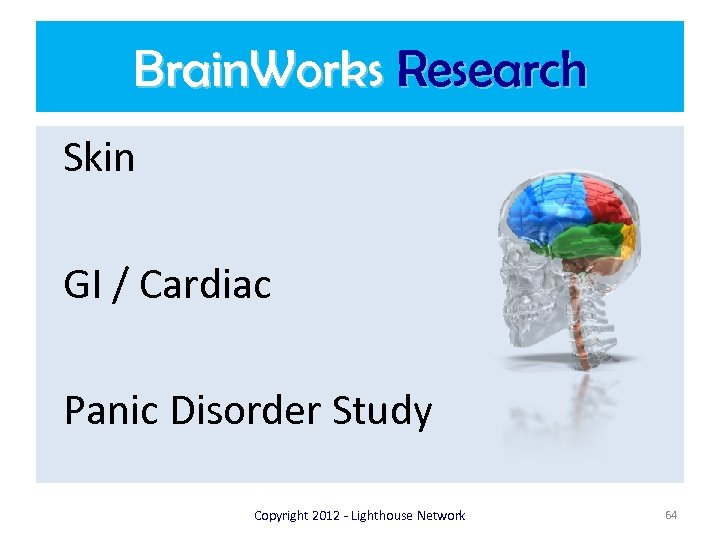 Brain. Works Research Skin GI / Cardiac Panic Disorder Study Copyright 2012 - Lighthouse