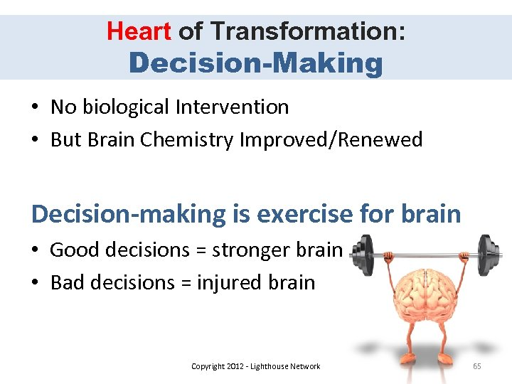 Heart of Transformation: Decision-Making • No biological Intervention • But Brain Chemistry Improved/Renewed Decision-making