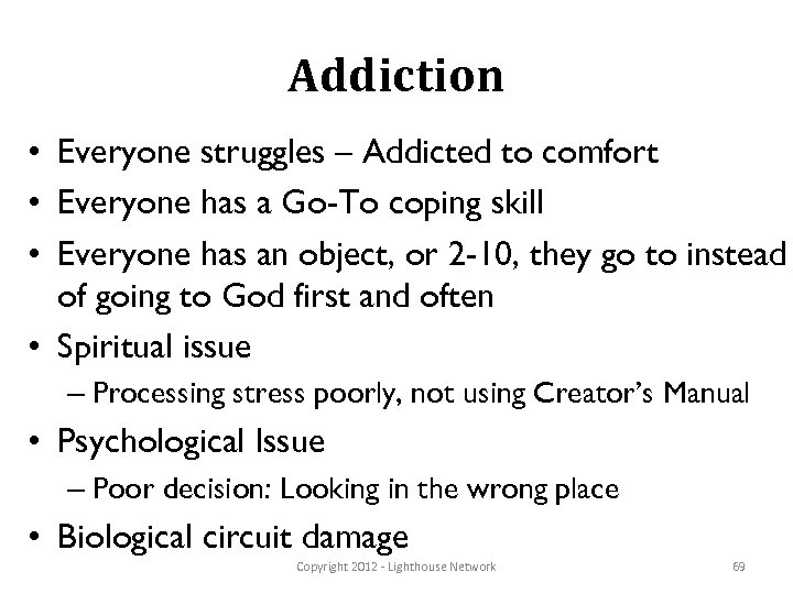 Addiction • Everyone struggles – Addicted to comfort • Everyone has a Go-To coping