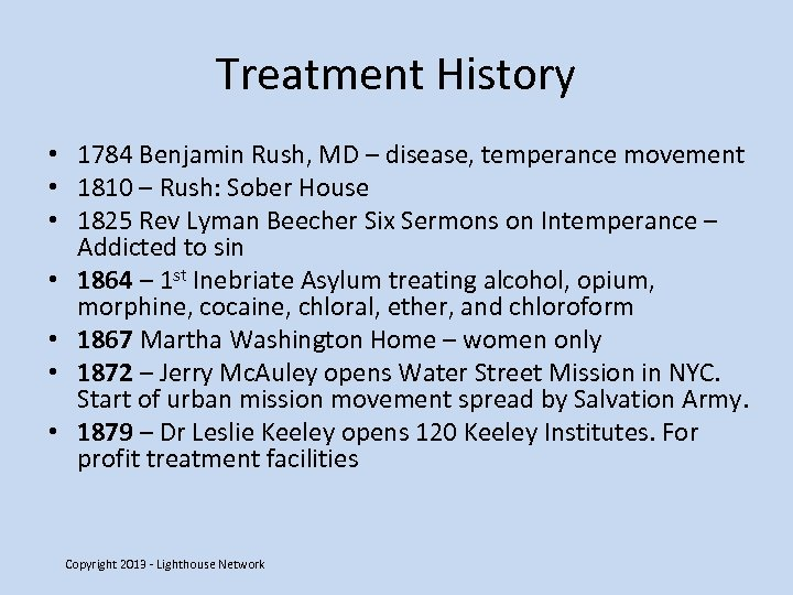 Treatment History • 1784 Benjamin Rush, MD – disease, temperance movement • 1810 –