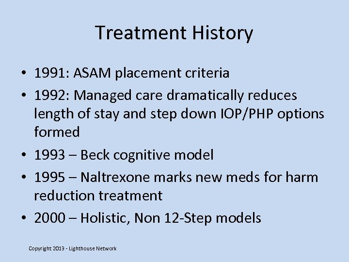 Treatment History • 1991: ASAM placement criteria • 1992: Managed care dramatically reduces length