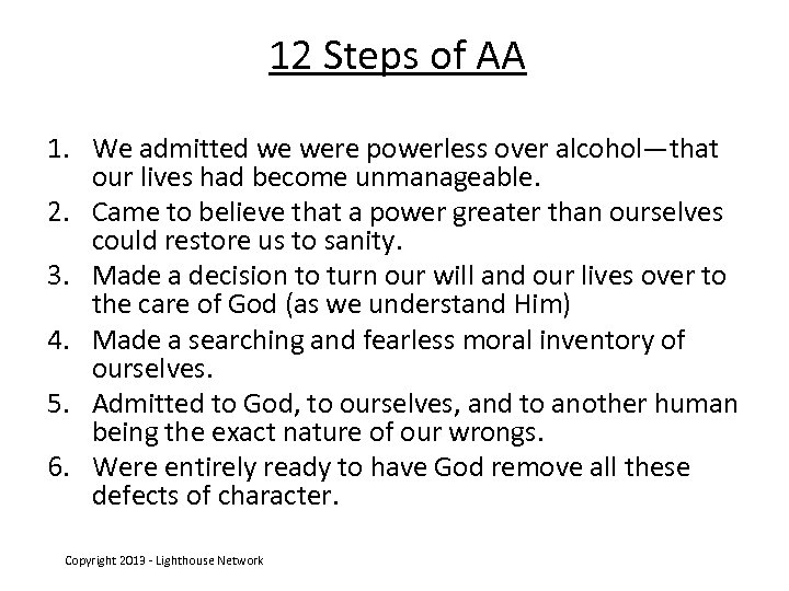 12 Steps of AA 1. We admitted we were powerless over alcohol—that our lives