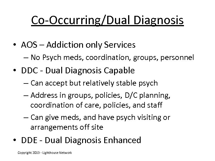 Co-Occurring/Dual Diagnosis • AOS – Addiction only Services – No Psych meds, coordination, groups,