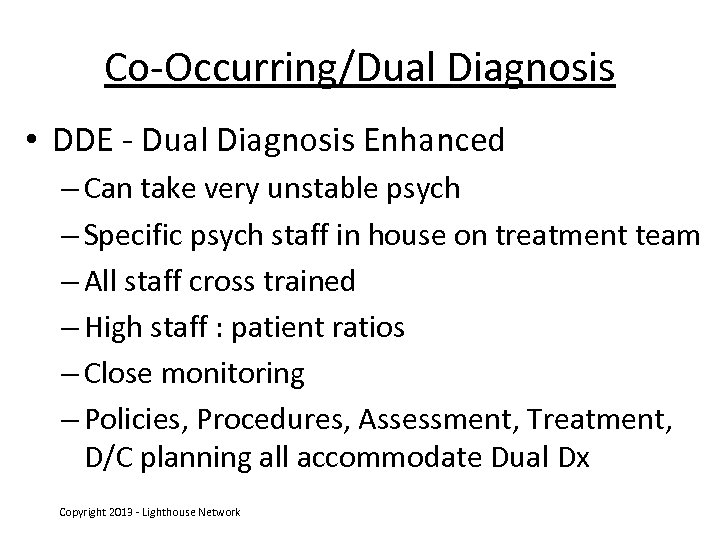 Co-Occurring/Dual Diagnosis • DDE - Dual Diagnosis Enhanced – Can take very unstable psych