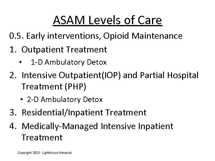 ASAM Levels of Care 0. 5. Early interventions, Opioid Maintenance 1. Outpatient Treatment •