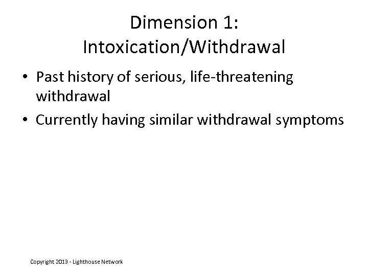 Dimension 1: Intoxication/Withdrawal • Past history of serious, life-threatening withdrawal • Currently having similar