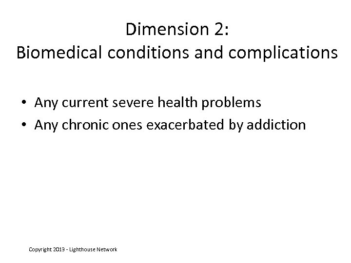 Dimension 2: Biomedical conditions and complications • Any current severe health problems • Any