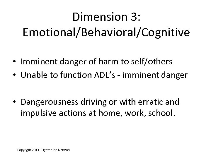 Dimension 3: Emotional/Behavioral/Cognitive • Imminent danger of harm to self/others • Unable to function