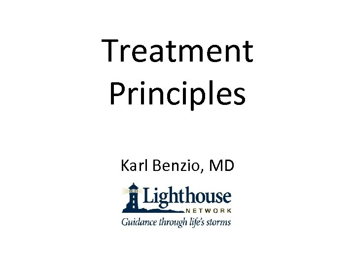 Treatment Principles Karl Benzio, MD