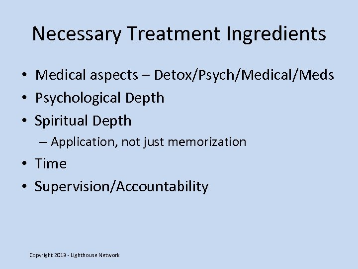 Necessary Treatment Ingredients • Medical aspects – Detox/Psych/Medical/Meds • Psychological Depth • Spiritual Depth