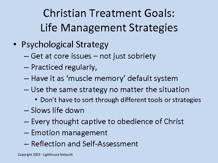 Christian Treatment Goals: Life Management Strategies • Psychological Strategy – Get at core issues