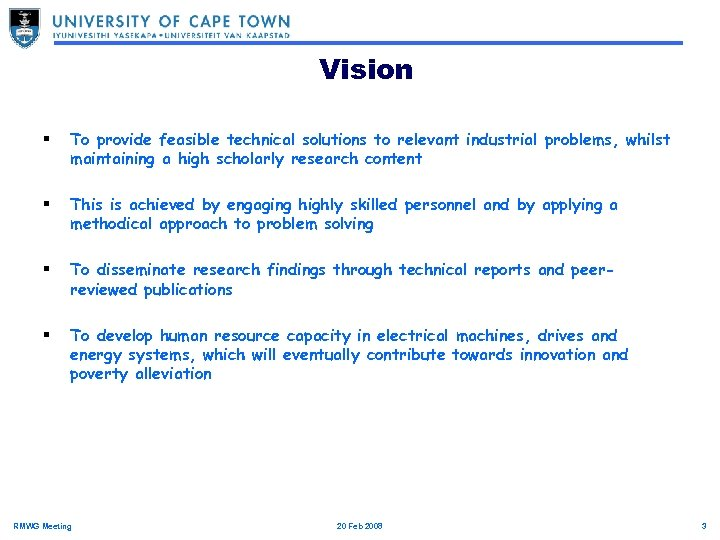 Vision § To provide feasible technical solutions to relevant industrial problems, whilst maintaining a