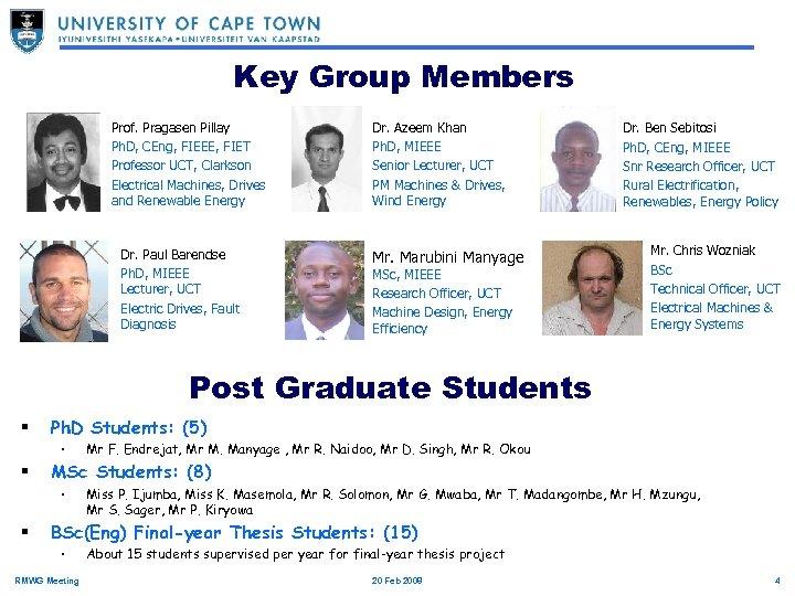 Key Group Members Prof. Pragasen Pillay Ph. D, CEng, FIEEE, FIET Professor UCT, Clarkson