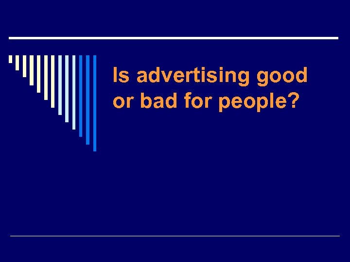 Is advertising good or bad for people?