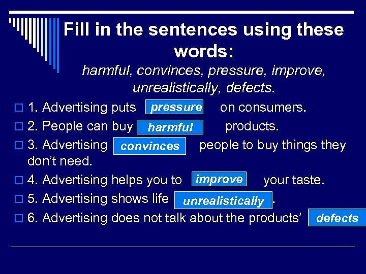 Fill in the sentences using these words: harmful, convinces, pressure, improve, unrealistically, defects. pressure