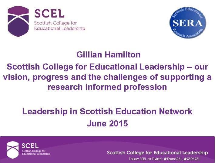 Gillian Hamilton Scottish College for Educational Leadership – our vision, progress and the challenges